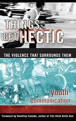 Things Get Hectic: Teens Write About the Violence That Surrounds Them Youth Communication