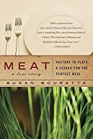 Meat: a Love Story: Pasture to Plate, A Search for the Perfect Meal