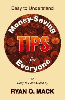 Easy to Understand Money-Saving Tips for Everyone Ryan O. Mack
