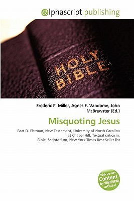 Misquoting Jesus  by  Frederic P.  Miller