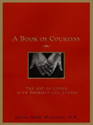 A Book of Courtesy: The Art of Living with Yourself and Others  by  Mary Mercedes