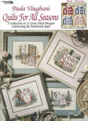 Paula Vaughans Quilts For All Seasons: A Collection of 12 Cross Stitch Designs Celebrating the Patchwork Quilt (Leisure Arts #2539) Paula Vaughan