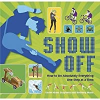 Show Off: How to Do Absolutely Everything - One Step at a Time