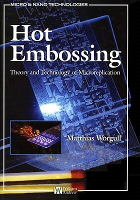 Hot Embossing: Theory and Technology of Microreplication Matthias Worgull