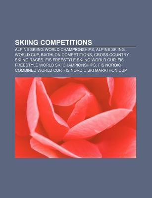 Skiing Competitions: Mountain Dew Vertical Challenge, Nastar, Ipc Disabled Alpine World Cup, Icer Air, Ncaa Skiing Championships  by  Books LLC