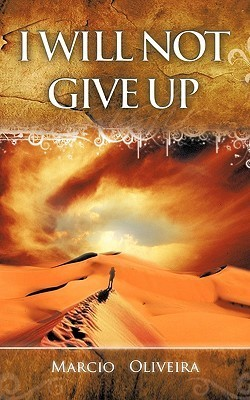 I Will Not Give Up Marcio Oliveira