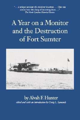 Year on a Monitor and the Destruction of Fort Sumter Alvah F. Hunter