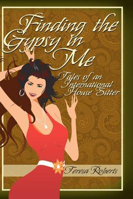 Finding the Gypsy in Me - Tales of an International House Sitter Teresa Roberts