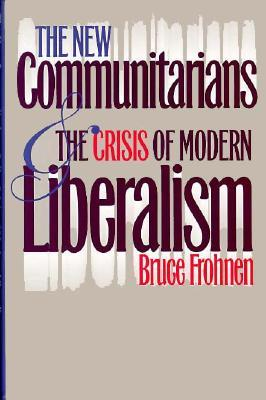 The New Communitarians and the Crisis of Modern Liberalism  by  Bruce Frohnen
