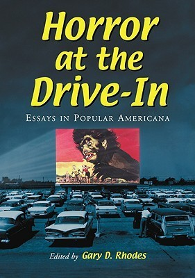 Horror at the Drive-In: Essays in Popular Americana Gary Don Rhodes