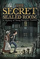 The Secret of the Sealed Room: A Mystery of Young Benjamin Franklin