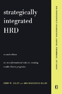 Strategically Integrated HRD: A Six- Step Approach To Creating Results-Driven Programs Performance  by  Jerry W. Gilley