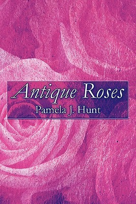 Antique Roses  by  Pamela J. Hunt