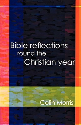 Bible Reflections Round the Christia Colin Morris