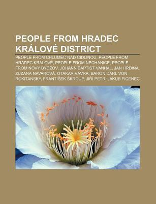 People from Hradec Kr Lov District: People from Chlumec Nad Cidlinou, People from Hradec Kr Lov , People from Nechanice Source Wikipedia