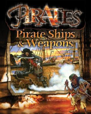 Pirate Ships & Weapons  by  John Hamilton