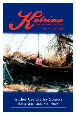 Katrina: Poetry in Two Distinct Voices CeeCeeJaySpencer