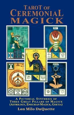 Tarot of Ceremonial Magick: A Pictorial Synthesis of Three Great Pillars of Magick Lon Milo DuQuette