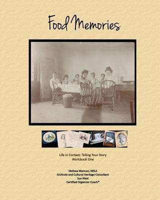 Food Memories: Life in Context: Telling Your Story Workbook One  by  Melissa Mannon