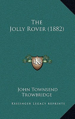 The Jolly Rover (1882)  by  John Townsend Trowbridge