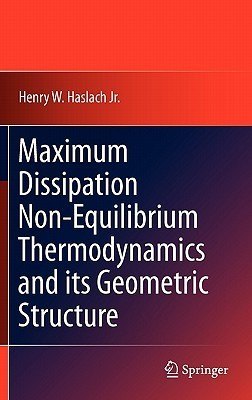 Maximum Dissipation Non Equilibrium Thermodynamics And Its Geometric Structure Henry W. Haslach Jr.
