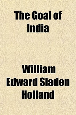 The Goal of India William Edward Sladen Holland