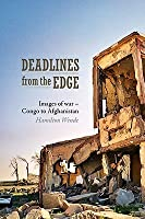 Deadlines from the Edge: Images of War - Congo to Afghanistan