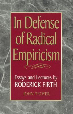 In Defense of Radical Empiricalism: Essays and Lectures  by  Roderick Firth by John Troyer