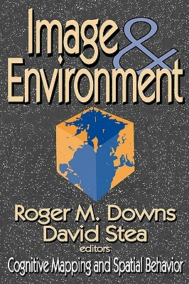Image and Environment: Cognitive Mapping and Spatial Behavior Roger M. Downs