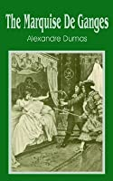 the marquise de ganges by alexandre dumas reviews discussion bookclubs lists