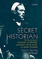 Secret Historian: The Life and Times of Samuel Steward, Professor, Tattoo Artist, and Sexual Renegade