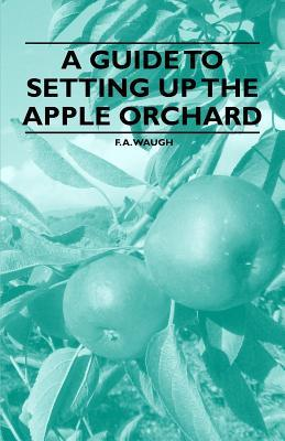 A Guide to Setting Up the Apple Orchard F.A. Waugh