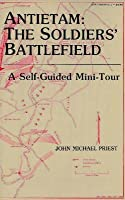 Antietam: The Soldiers' Battlefield: A Self-Guided Mini-Tour