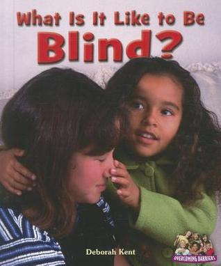What Is It Like to Be Blind?  by  Deborah Kent