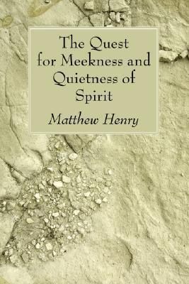 The Quest for Meekness and Quietness of Spirit: Matthew Henry