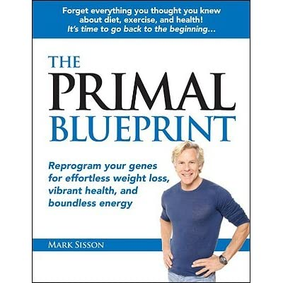 The Primal Blueprint: Reprogram Your Genes for Effortless Weight Loss, Vibrant Health, and Boundless Energy - Mark Sisson