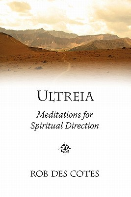 Ultreia: Meditations for Spiritual Direction  by  Rob Des Cotes