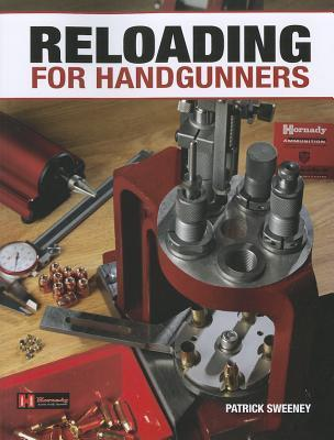Reloading for Handgunners  by  Patrick Sweeney
