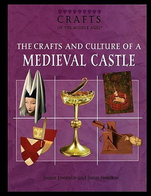 The Crafts and Culture of a Medieval Castle  by  Joann Jovinelly