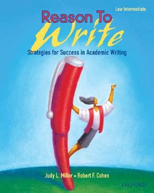 Reason to Write, Low Intermediate: Strategies for Success in Academic Writing Judy L. Miller