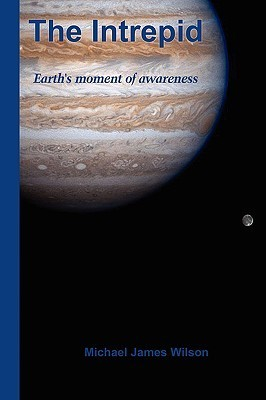 The Intrepid: Earths Moment of Awareness Michael James Wilson