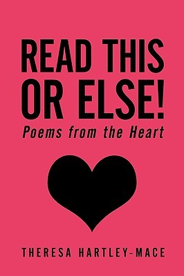 Read This or Else!: Poems from the Heart Theresa Hartley-Mace