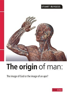 The Origin of Man: The Image of an Ape or the Image of God? Stuart Burgess