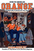 How to Grow an Orange: The Right Way to Brainwash Your Child Into Becoming a Syracuse Fan