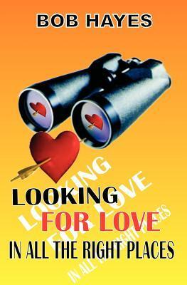 Looking for Love: In All the Right Places Bob Hayes