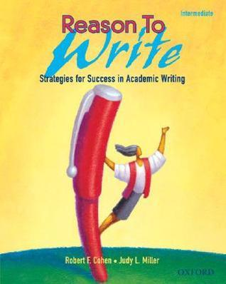 Reason to Write Intermediate: Strategies for Success in Academic Writing Reason to Write 2  by  Robert F. Cohen
