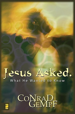 Jesus Asked.: What He Wanted to Know Conrad Gempf
