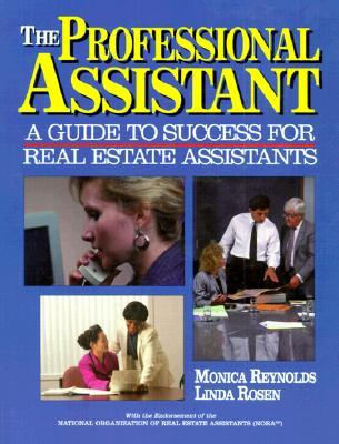 Professional Assistant: A Guide to Success for Real Estate Assistants  by  Monica Reynolds
