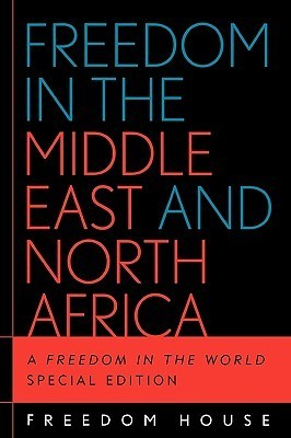 Freedom in the Middle East and North Africa: A Freedom in the World Special Edition  by  Freedom House