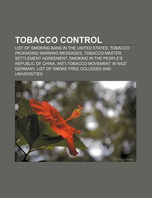 Tobacco Control: List of Smoking Bans in the United States, Tobacco Packaging Warning Messages, Tobacco Master Settlement Agreement  by  Source Wikipedia